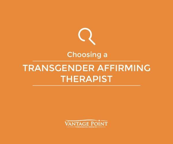 choosing transgender affirming therapist