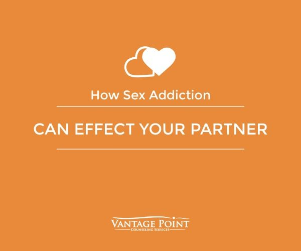 how sex addiction can effect your partner