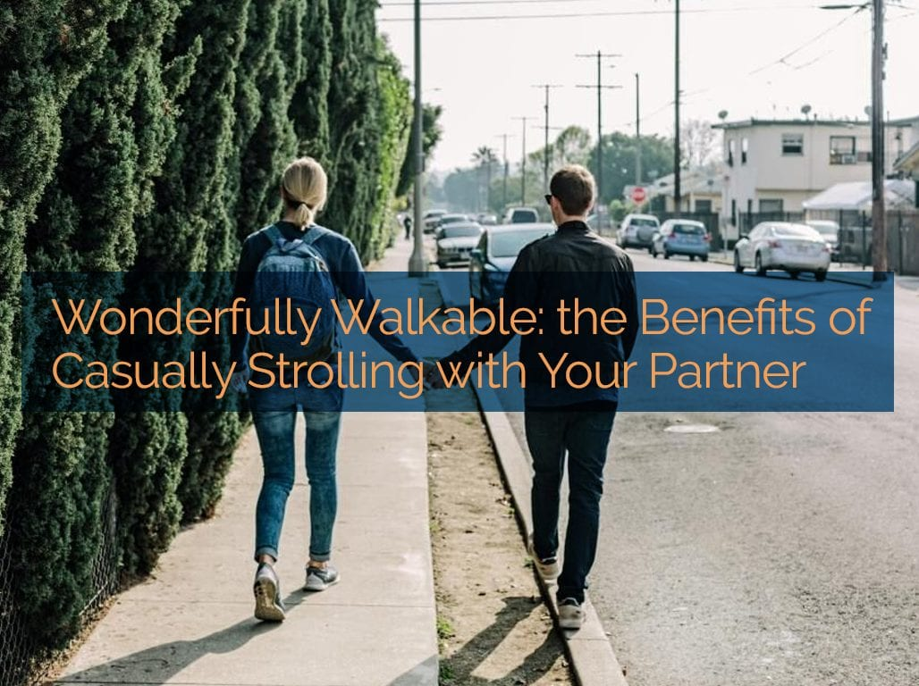 wonderfully walkable: the benefits of casually strolling with your partner