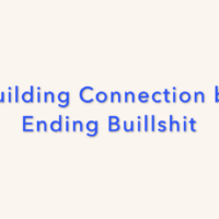 Building Connections by Ending Bullshit